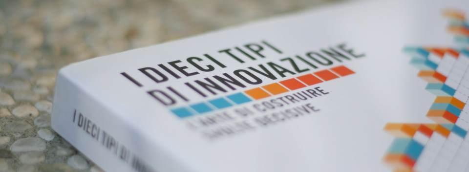I dieci tipi di innovazione. L'arte di costruire svolte decisive. Larry Keeley et Al., LSWR, 2014 [255p]